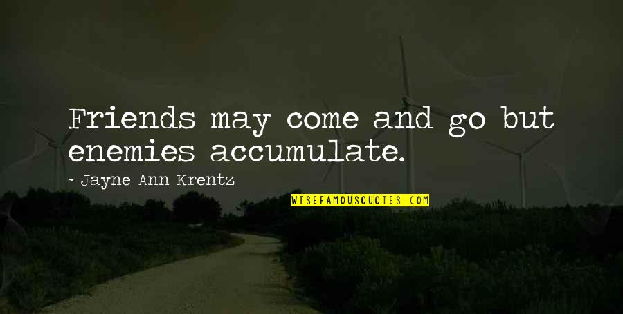 Jayne Ann Krentz Quotes By Jayne Ann Krentz: Friends may come and go but enemies accumulate.