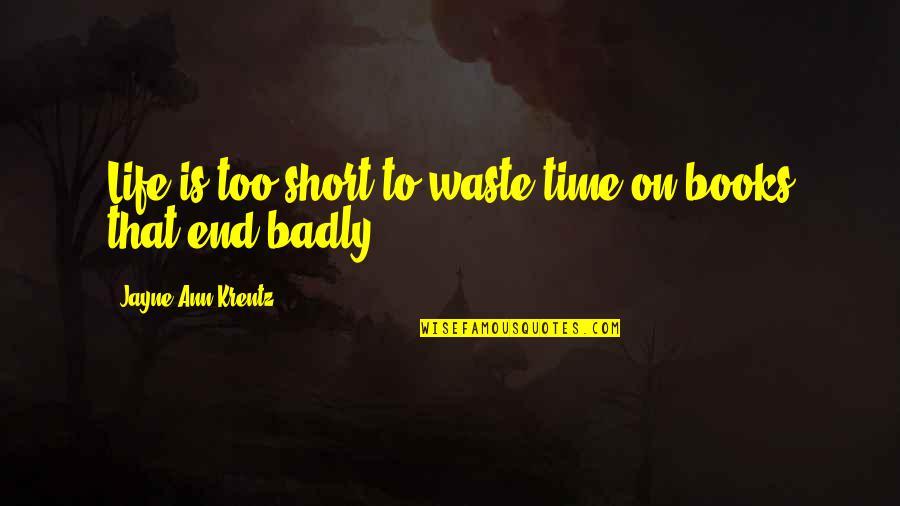 Jayne Ann Krentz Quotes By Jayne Ann Krentz: Life is too short to waste time on