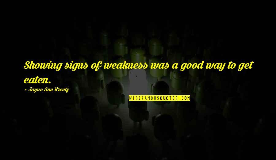 Jayne Ann Krentz Quotes By Jayne Ann Krentz: Showing signs of weakness was a good way