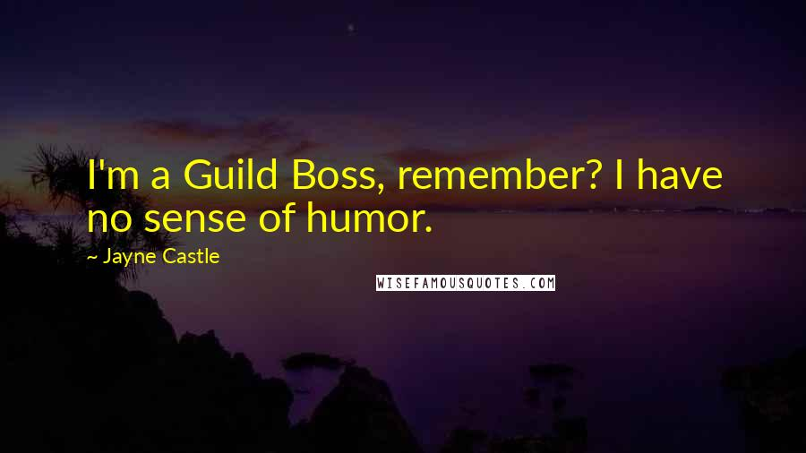 Jayne Castle quotes: I'm a Guild Boss, remember? I have no sense of humor.