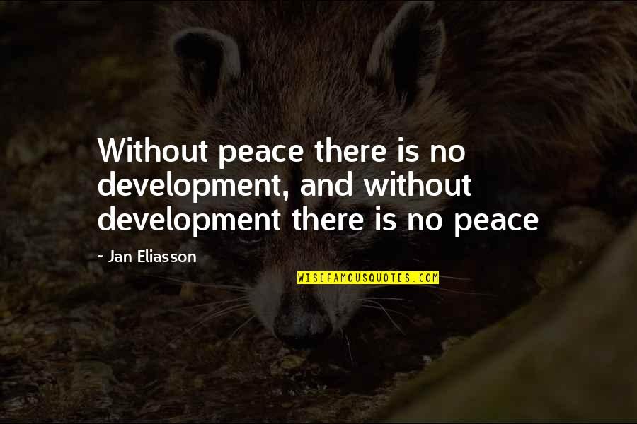 Jayne Mansfield Quotes Quotes By Jan Eliasson: Without peace there is no development, and without