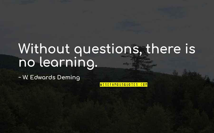 Jayne Mansfield Quotes Quotes By W. Edwards Deming: Without questions, there is no learning.