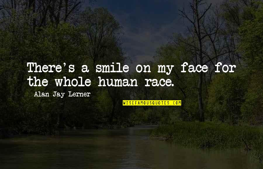 Jay's Quotes By Alan Jay Lerner: There's a smile on my face for the