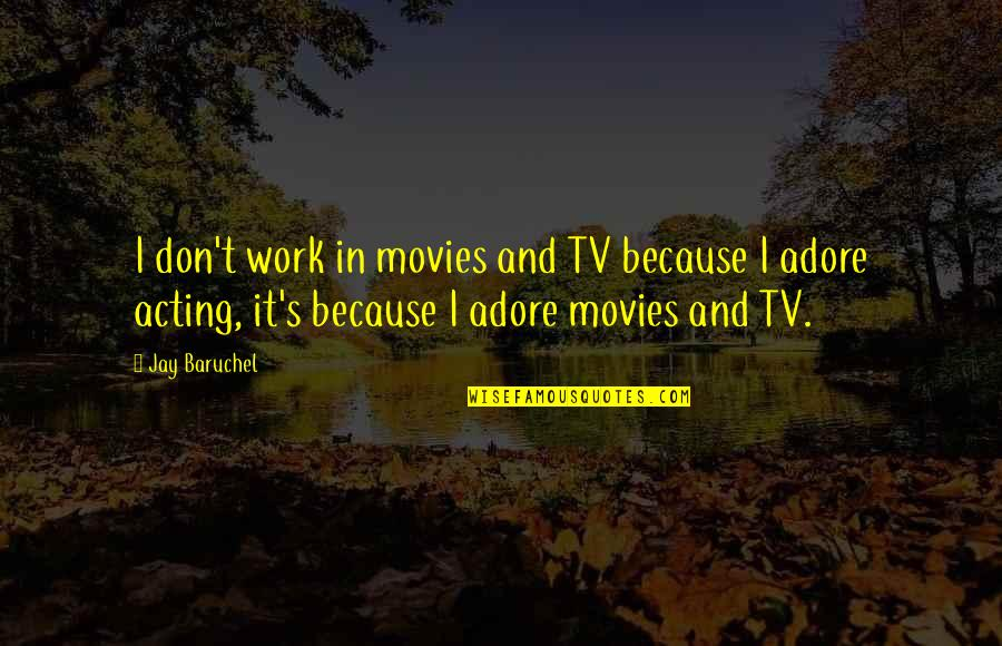 Jay's Quotes By Jay Baruchel: I don't work in movies and TV because