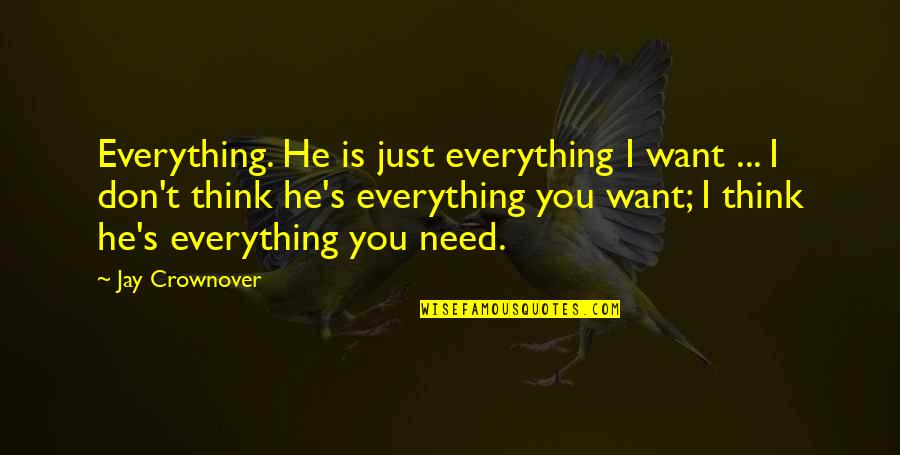 Jay's Quotes By Jay Crownover: Everything. He is just everything I want ...