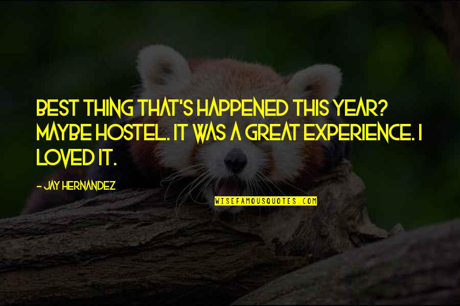 Jay's Quotes By Jay Hernandez: Best thing that's happened this year? Maybe Hostel.