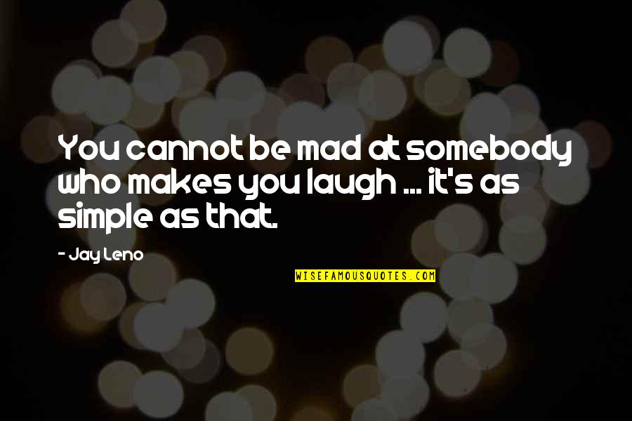 Jay's Quotes By Jay Leno: You cannot be mad at somebody who makes