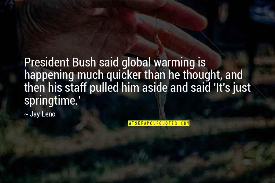 Jay's Quotes By Jay Leno: President Bush said global warming is happening much