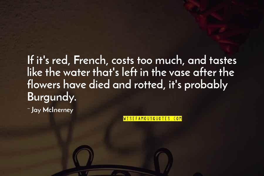 Jay's Quotes By Jay McInerney: If it's red, French, costs too much, and