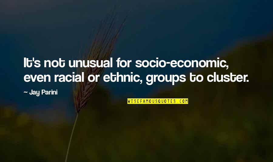 Jay's Quotes By Jay Parini: It's not unusual for socio-economic, even racial or