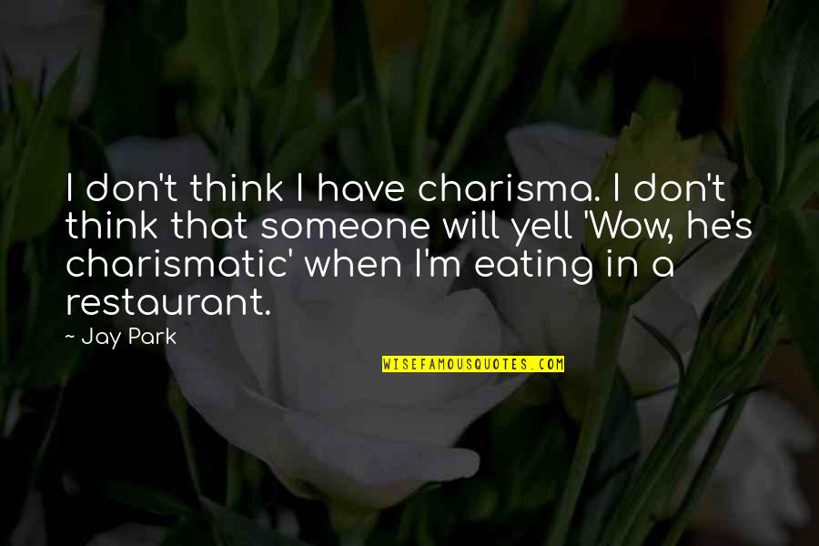 Jay's Quotes By Jay Park: I don't think I have charisma. I don't