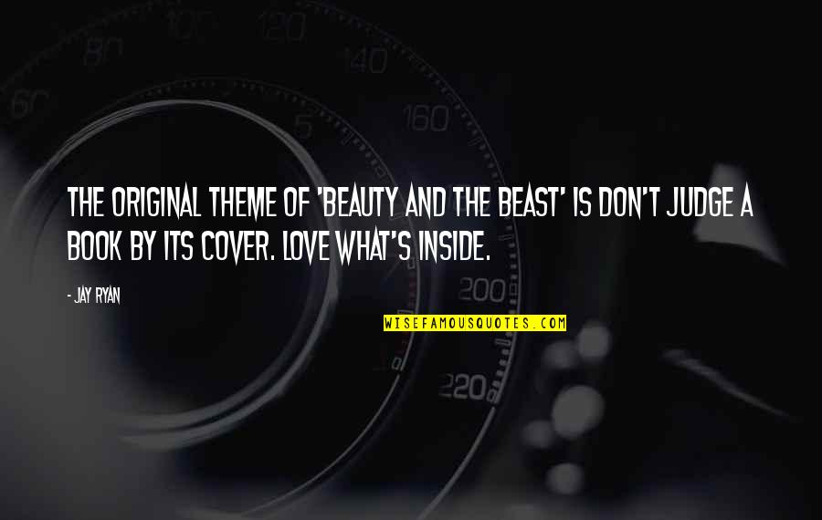 Jay's Quotes By Jay Ryan: The original theme of 'Beauty and the Beast'