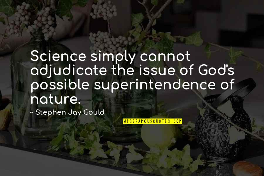 Jay's Quotes By Stephen Jay Gould: Science simply cannot adjudicate the issue of God's