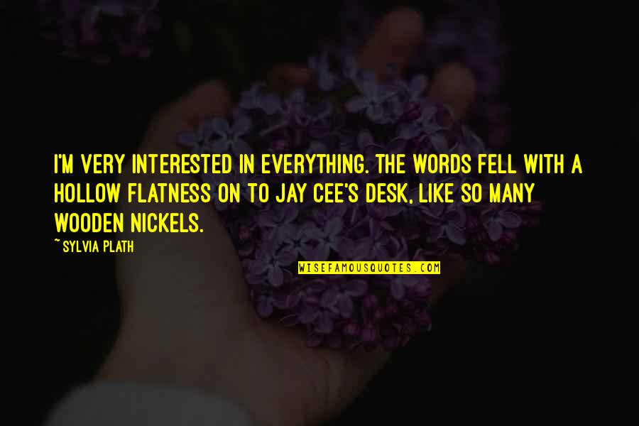 Jay's Quotes By Sylvia Plath: I'm very interested in everything. The words fell