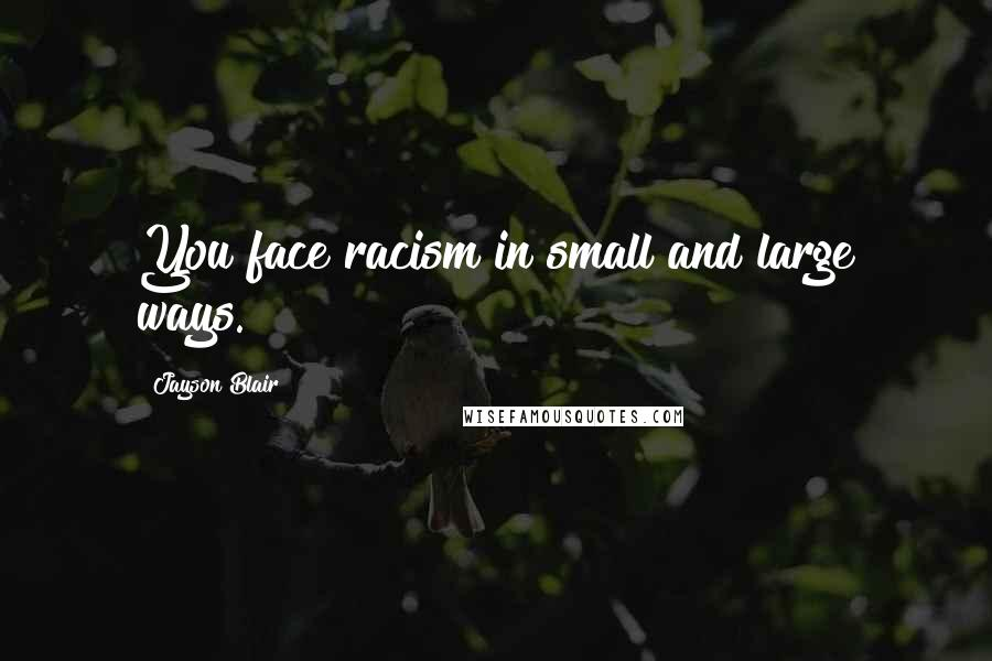 Jayson Blair quotes: You face racism in small and large ways.
