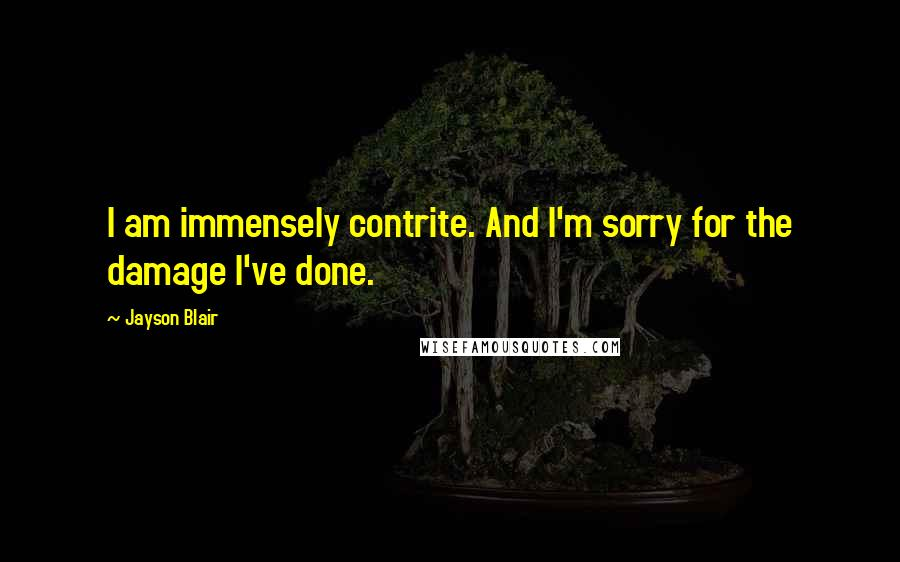 Jayson Blair quotes: I am immensely contrite. And I'm sorry for the damage I've done.