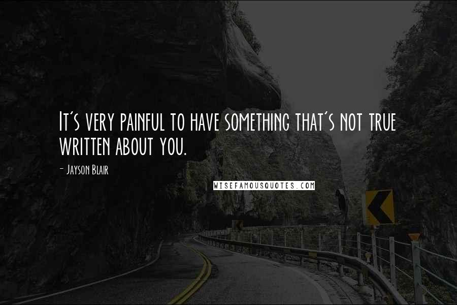 Jayson Blair quotes: It's very painful to have something that's not true written about you.
