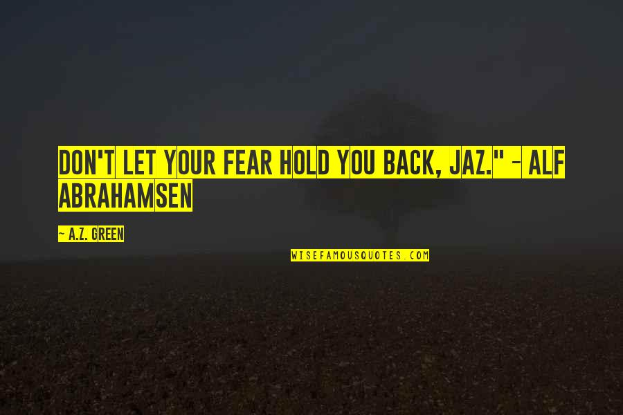 Jaz Quotes By A.Z. Green: Don't let your fear hold you back, Jaz.""