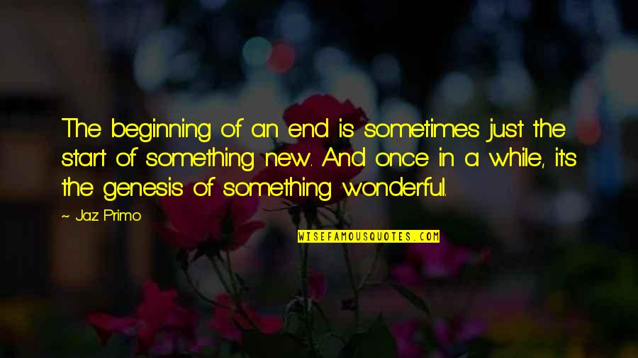 Jaz Quotes By Jaz Primo: The beginning of an end is sometimes just