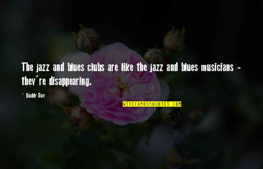 Jazz Musicians Quotes By Buddy Guy: The jazz and blues clubs are like the