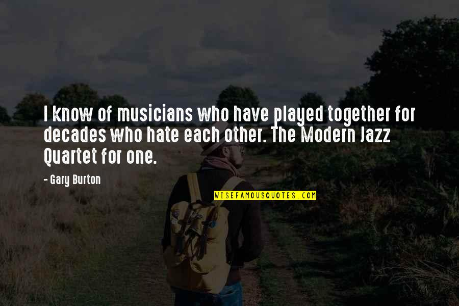 Jazz Musicians Quotes By Gary Burton: I know of musicians who have played together