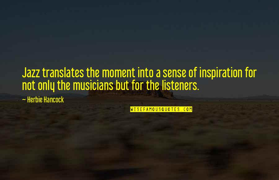 Jazz Musicians Quotes By Herbie Hancock: Jazz translates the moment into a sense of