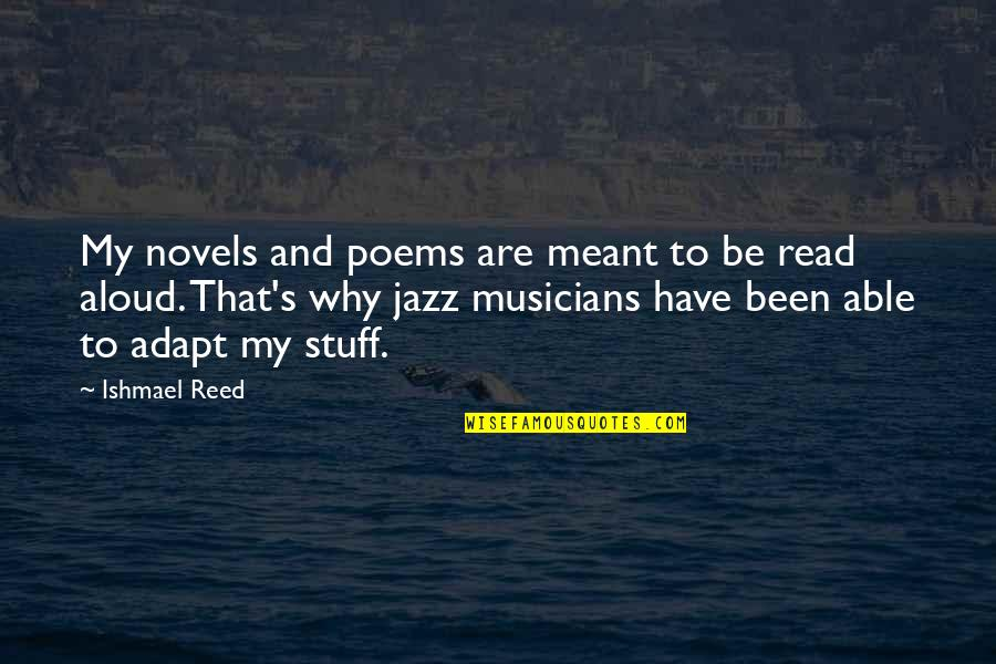 Jazz Musicians Quotes By Ishmael Reed: My novels and poems are meant to be