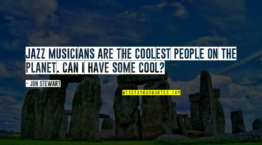 Jazz Musicians Quotes By Jon Stewart: Jazz musicians are the coolest people on the