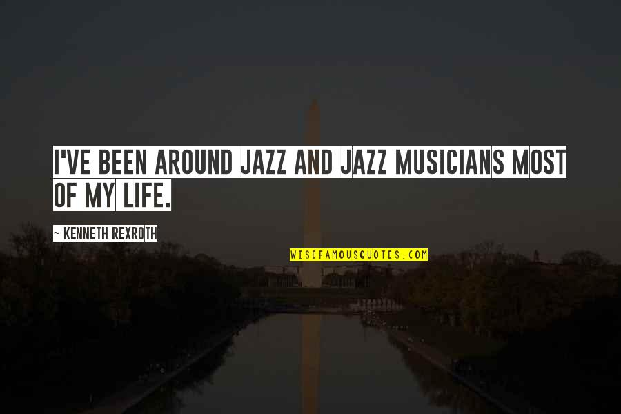 Jazz Musicians Quotes By Kenneth Rexroth: I've been around jazz and jazz musicians most