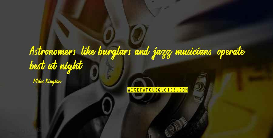 Jazz Musicians Quotes By Miles Kington: Astronomers, like burglars and jazz musicians, operate best