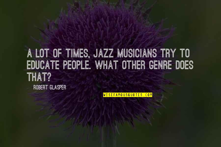Jazz Musicians Quotes By Robert Glasper: A lot of times, jazz musicians try to