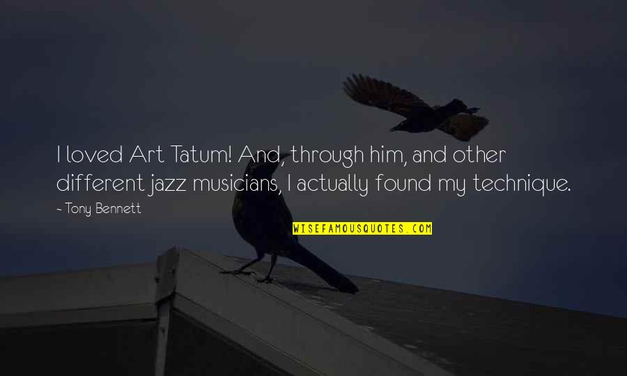 Jazz Musicians Quotes By Tony Bennett: I loved Art Tatum! And, through him, and