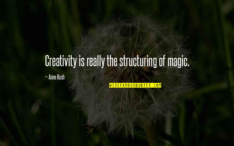 Jc Wells Quotes By Anne Rush: Creativity is really the structuring of magic.