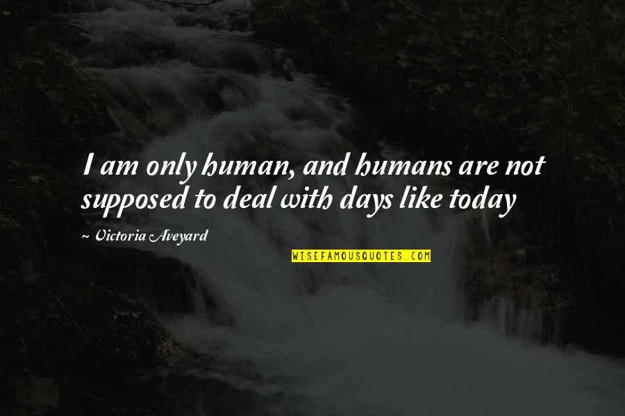 Jc Wells Quotes By Victoria Aveyard: I am only human, and humans are not