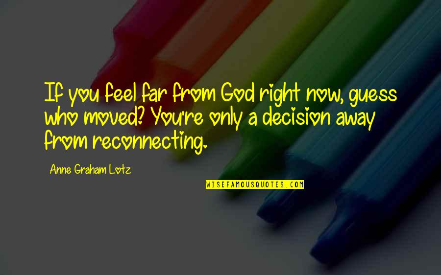 Jco Quotes By Anne Graham Lotz: If you feel far from God right now,
