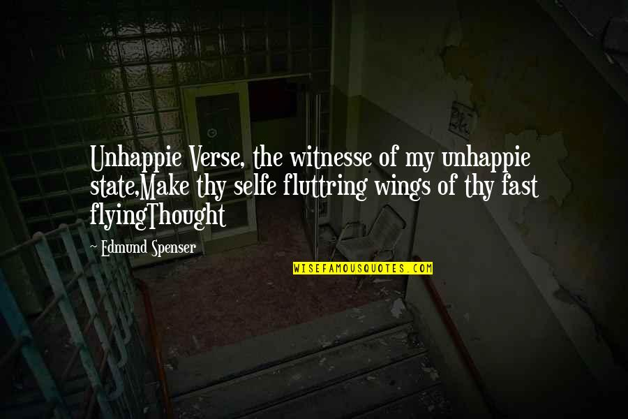 Jco Quotes By Edmund Spenser: Unhappie Verse, the witnesse of my unhappie state,Make