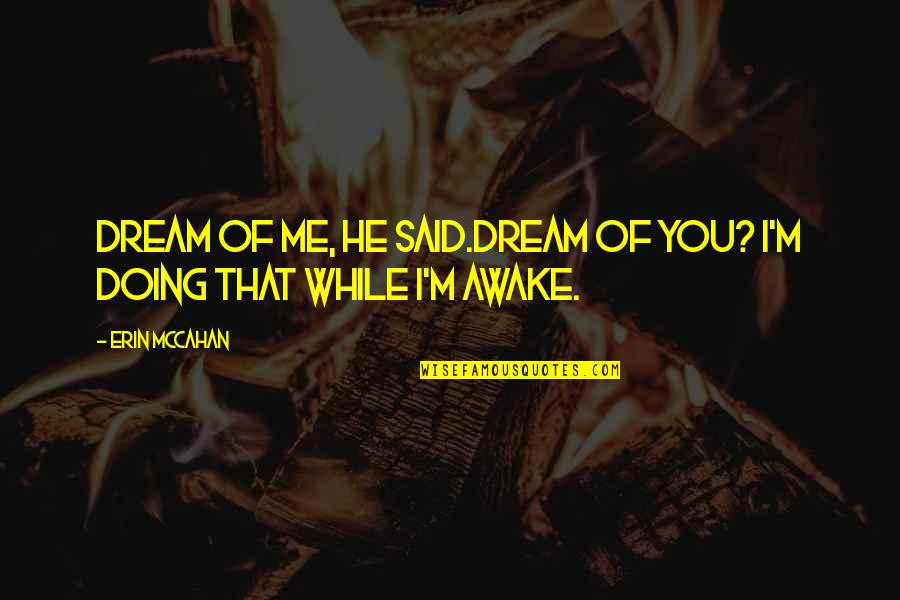 Jco Quotes By Erin McCahan: Dream of me, he said.Dream of you? I'm