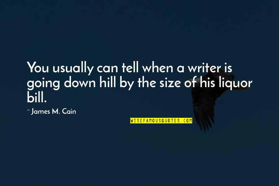 Jco Quotes By James M. Cain: You usually can tell when a writer is