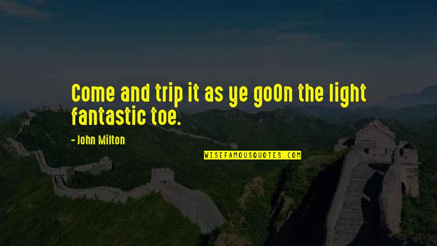 Jco Quotes By John Milton: Come and trip it as ye goOn the