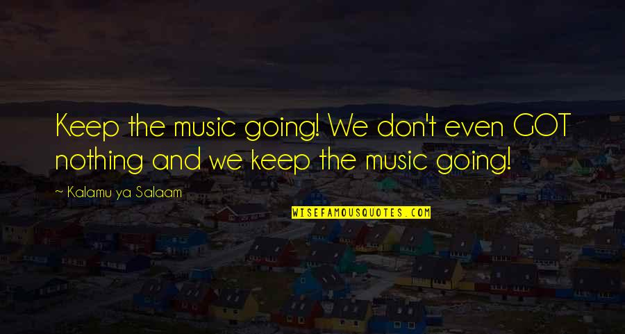 Jco Quotes By Kalamu Ya Salaam: Keep the music going! We don't even GOT