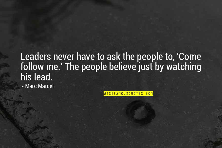 Jco Quotes By Marc Marcel: Leaders never have to ask the people to,