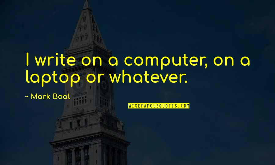 Jco Quotes By Mark Boal: I write on a computer, on a laptop