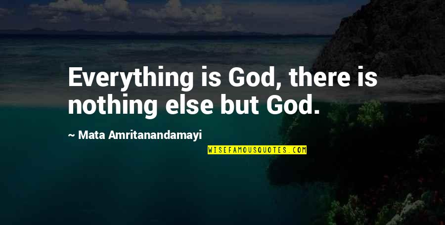 Jco Quotes By Mata Amritanandamayi: Everything is God, there is nothing else but