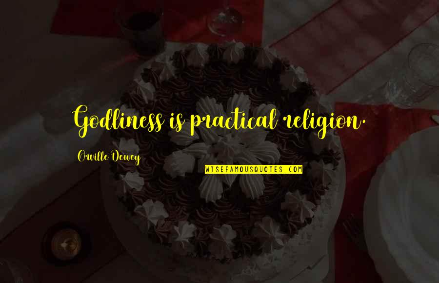Jco Quotes By Orville Dewey: Godliness is practical religion.