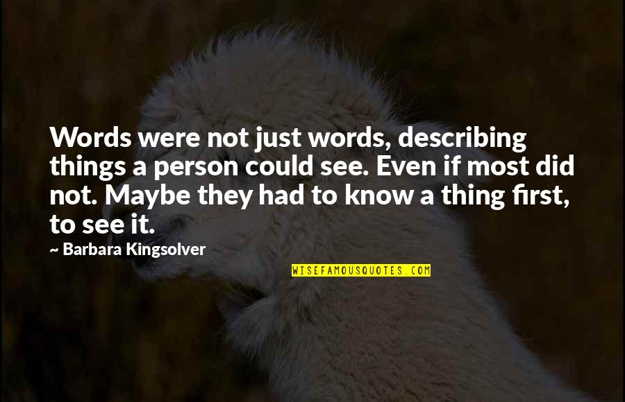 Jd Daydream Quotes By Barbara Kingsolver: Words were not just words, describing things a