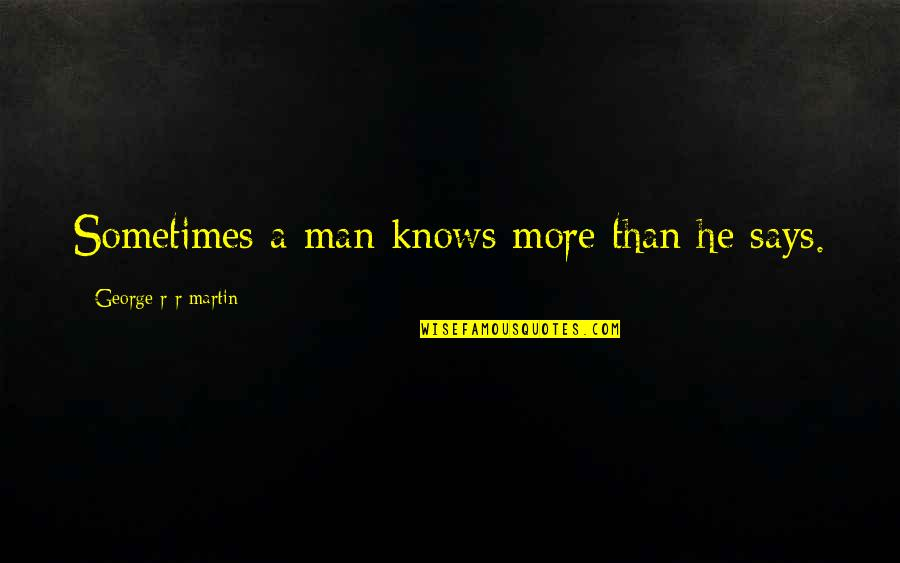 Jd Daydream Quotes By George R R Martin: Sometimes a man knows more than he says.
