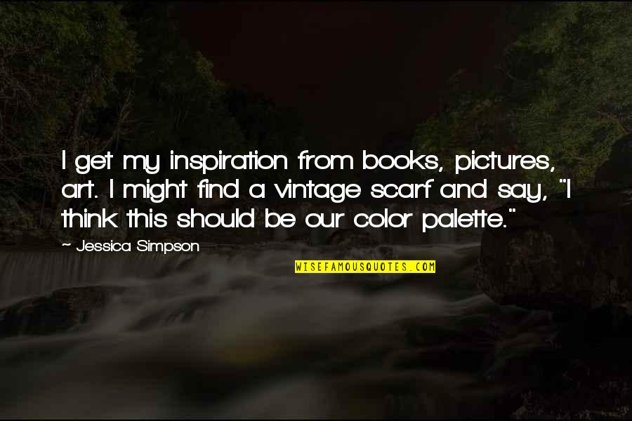 Jd Daydream Quotes By Jessica Simpson: I get my inspiration from books, pictures, art.