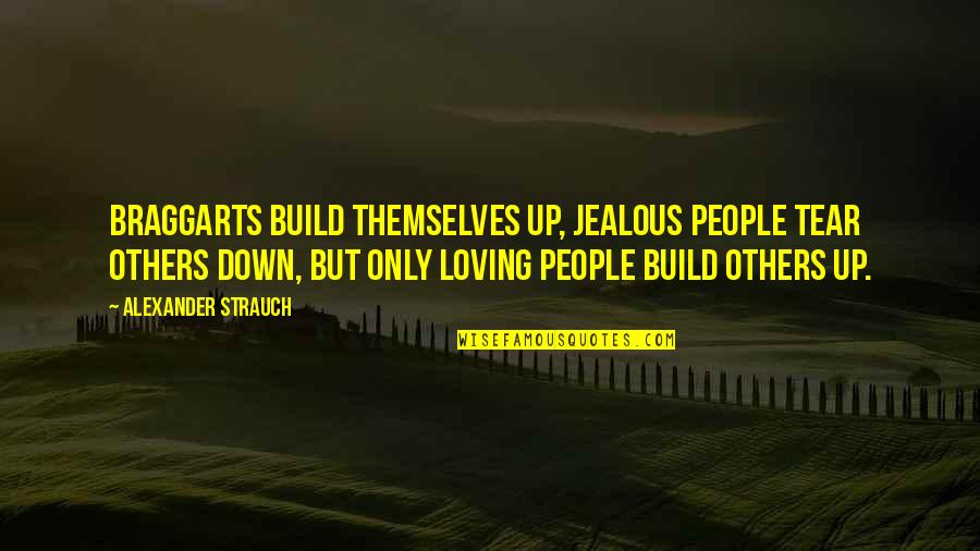 Jealous Love Quotes By Alexander Strauch: Braggarts build themselves up, jealous people tear others