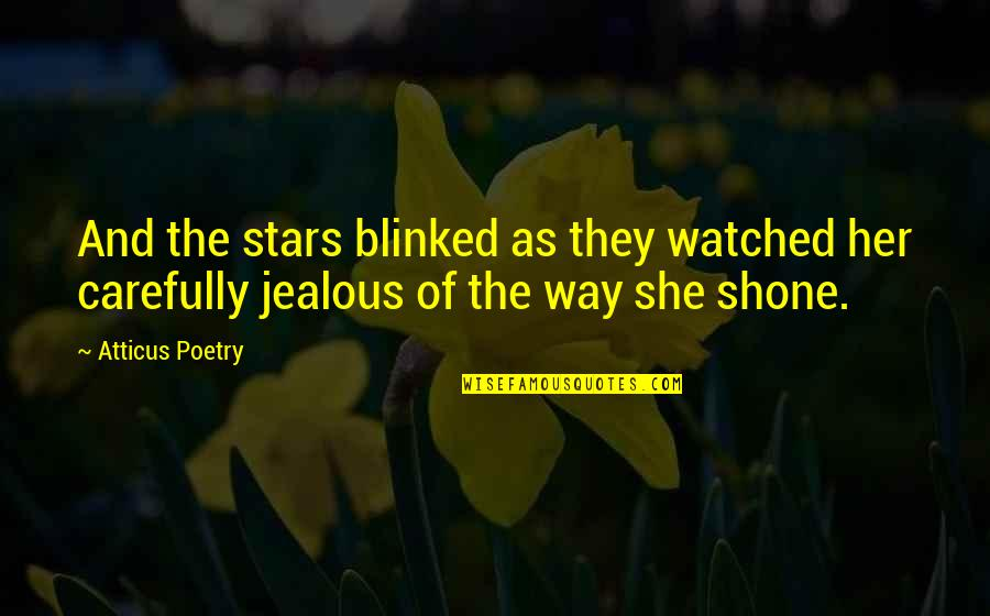 Jealous Love Quotes By Atticus Poetry: And the stars blinked as they watched her
