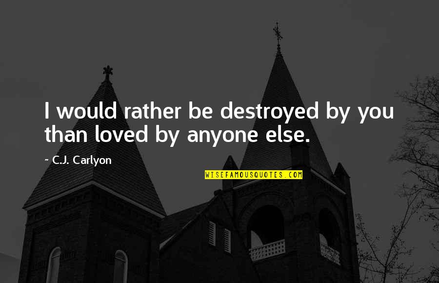 Jealous Love Quotes By C.J. Carlyon: I would rather be destroyed by you than